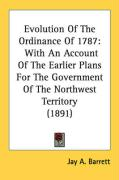 Evolution of the Ordinance of 1787: With an Account of the Earlier Plans for the Government of the Northwest Territory (1891)