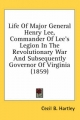 Life of Major General Henry Lee, Commander of Lee's Legion in the Revolutionary War and Subsequently Governor of Virginia (1859) - Cecil B Hartley