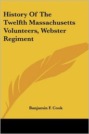 History of the Twelfth Massachusetts Volunteers, Webster Regiment - Banjamin F. Cook