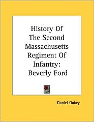 History of the Second Massachusetts Regiment of Infantry: Beverly Ford - Daniel Oakey