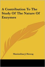 Contribution to the Study of the Nature of Enzymes - Maximilian J. Herzog