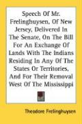 Speech of Mr. Frelinghuysen, of New Jersey, Delivered in the Senate, on the Bill for an Exchange of Lands with the Indians Residing in Any of the Stat
