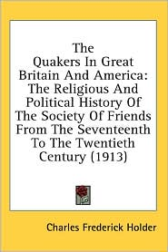 The Quakers In Great Britain And America - Charles Frederick Holder