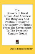 The Quakers in Great Britain and America: The Religious and Political History of the Society of Friends from the Seventeenth to the Twentieth Century