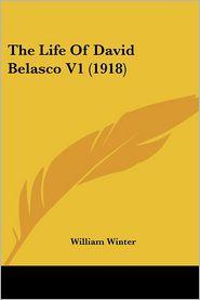 The Life Of David Belasco V1 (1918) - William Winter