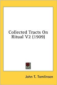 Collected Tracts On Ritual V2 (1909) - John T. Tomlinson