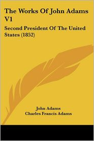 The Works Of John Adams V1 - John Adams, Charles Francis Adams