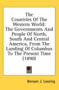 The Countries of the Western World: The Governments and People of North, South and Central America, from the Landing of Columbus to the Present Time (