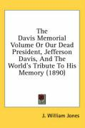The Davis Memorial Volume or Our Dead President, Jefferson Davis, and the World's Tribute to His Memory (1890)