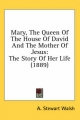 Mary, the Queen of the House of David and the Mother of Jesus - A Stewart Walsh