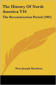 The History Of North America V16 - Peter Joseph Hamilton
