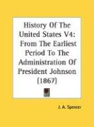 History of the United States V4: From the Earliest Period to the Administration of President Johnson (1867)