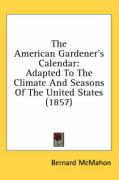 The American Gardener's Calendar: Adapted to the Climate and Seasons of the United States (1857)