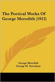 The Poetical Works Of George Meredith (1912) - George Meredith, Foreword by George M. Trevelyan