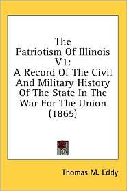 The Patriotism Of Illinois V1 - Thomas M. Eddy