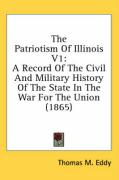 The Patriotism of Illinois V1: A Record of the Civil and Military History of the State in the War for the Union (1865)