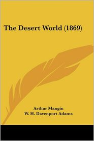 The Desert World (1869) - Arthur Mangin, W.H. Adams (Translator)