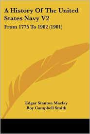 A History Of The United States Navy V2 - Edgar Stanton Maclay, Roy Campbell Smith (Editor)