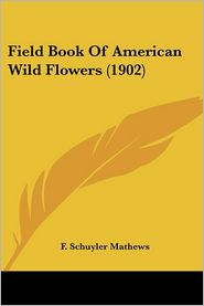 Field Book Of American Wild Flowers (1902) - F. Schuyler Mathews