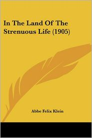 In The Land Of The Strenuous Life (1905) - Abbe Felix Klein