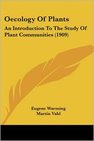 Oecology of Plants: An Introduction to the Study of Plant Communities (1909) - Eugenius Warming, Percy Groom (Translator)
