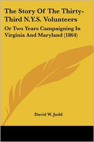 The Story Of The Thirty-Third N.Y.S. Volunteers - David W. Judd