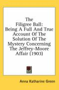 The Filigree Ball: Being a Full and True Account of the Solution of the Mystery Concerning the Jeffrey-Moore Affair (1903)