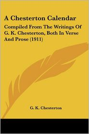 Chesterton Calendar: Compiled from the Writings of G.K. Chesterton, Both in Verse and Prose (1911) - G.K. Chesterton