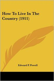 How to Live in the Country - Edward Payson Powell