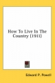 How to Live in the Country (1911) - Edward Payson Powell