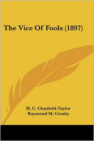Vice of Fools - H.C. Chatfield-Taylor, Raymond M. Crosby (Illustrator)