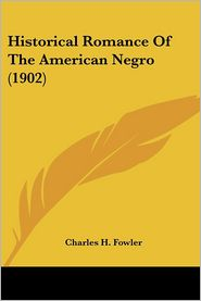 Historical Romance of the American Negro - Charles H. Fowler
