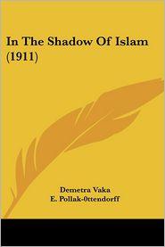 In the Shadow of Islam - Demetra Vaka, E. Pollak-0ttendorff (Illustrator)