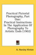 Practical Pictorial Photography, Part One: Practical Instructions in the Application of Photography to Artistic Ends (1902)