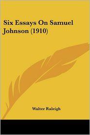 Six Essays on Samuel Johnson - Walter Raleigh