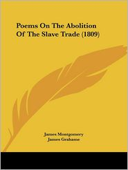 Poems On The Abolition Of The Slave Trade (1809) - James Montgomery, James Grahame, Elizabeth Benger