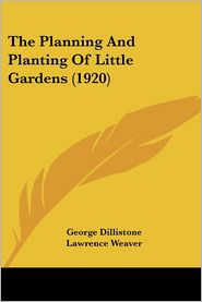 Planning and Planting of Little Gardens - George Dillistone, Foreword by Lawrence Weaver