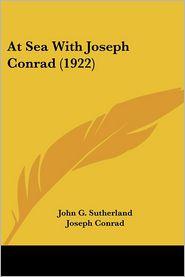 At Sea with Joseph Conrad - John G. Sutherland, Foreword by Joseph Conrad