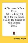 A Discourse in Two Parts: Delivered July 23, 1812, on the Public Fast in the Chapel of Yale College (1812)