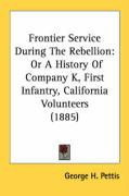 Frontier Service During the Rebellion: Or a History of Company K, First Infantry, California Volunteers (1885)