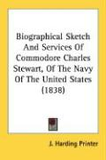 Biographical Sketch and Services of Commodore Charles Stewart, of the Navy of the United States (1838)