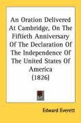 An Oration Delivered at Cambridge, on the Fiftieth Anniversary of the Declaration of the Independence of the United States of America (1826)