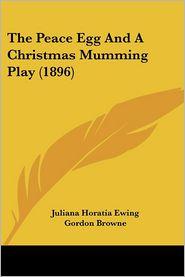 Peace Egg and a Christmas Mumming Play - Juliana Horatia Ewing, Gordon Browne (Illustrator)