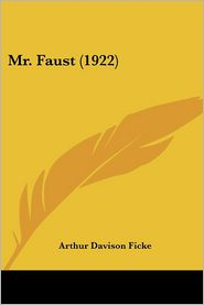Mr Faust - Arthur Davison Ficke