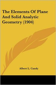 Elements of Plane and Solid Analytic Geometry - Albert L. Candy
