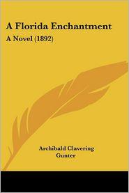 Florida Enchantment: A Novel (1892) - Archibald Clavering Gunter