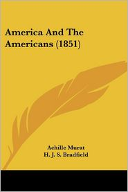 America and the Americans - Achille Murat, H.J. Bradfield (Translator)