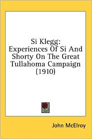 SI Klegg: Experiences of SI and Shorty on the Great Tullahoma Campaign (1910) - John McElroy