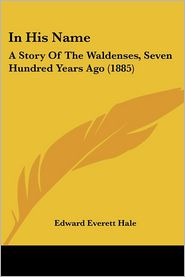 In His Name: A Story of the Waldenses, Seven Hundred Years Ago (1885) - Edward Everett Hale