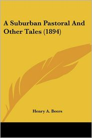 Suburban Pastoral and Other Tales - Henry A. Beers
